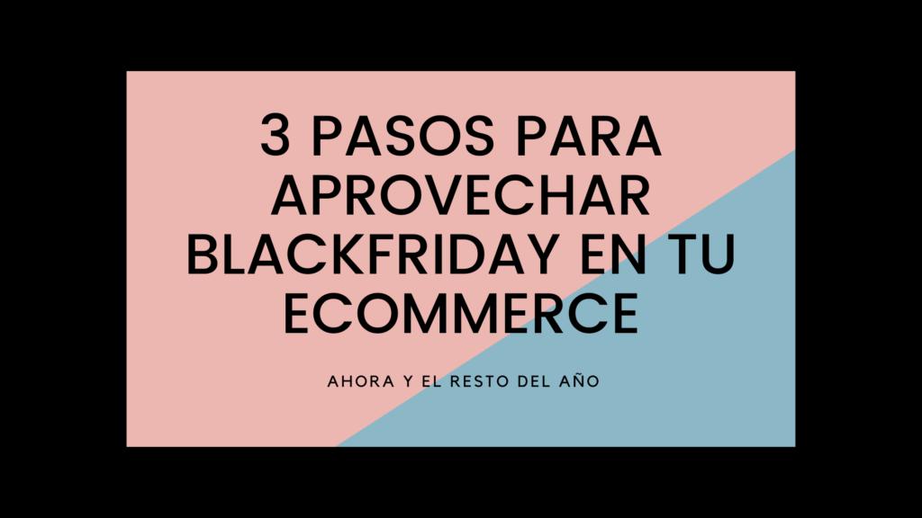 3 pasos para aprovechar Black Friday en tu Ecommerce ahora y el resto del año