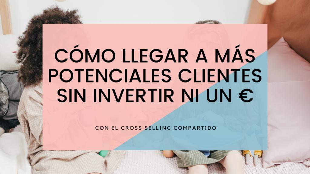 Cross selling compartido: o cómo llegar a más potenciales clientes sin invertir ni un €